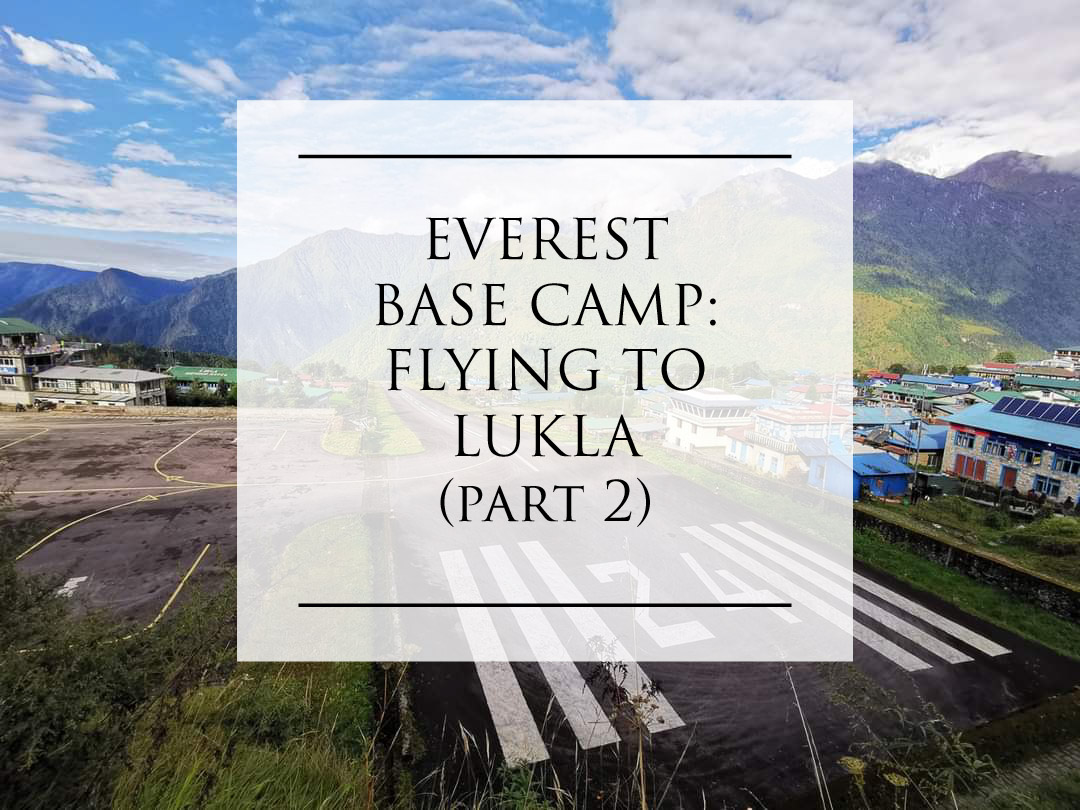 Everest Base Camp: Flying to Lukla (part 2)